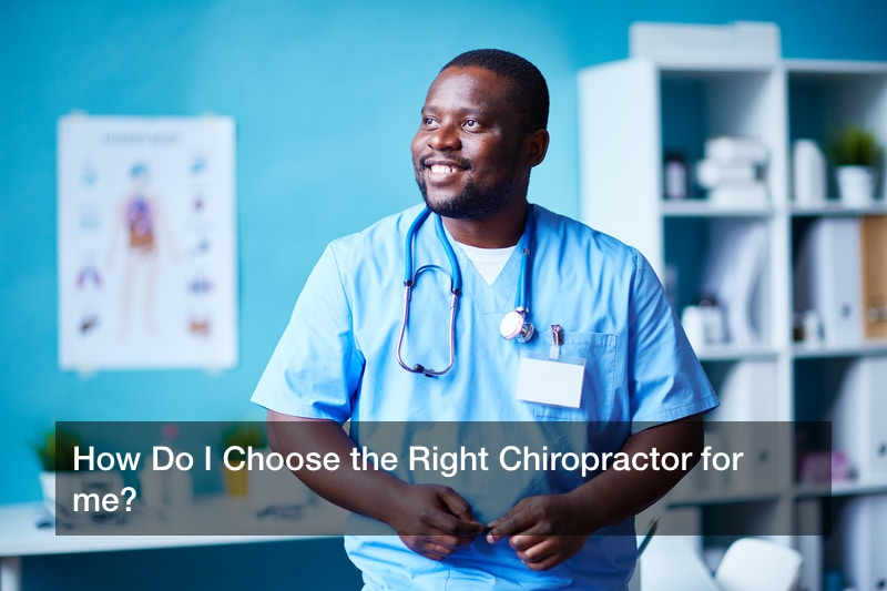 How Do I Choose the Right Chiropractor for me?