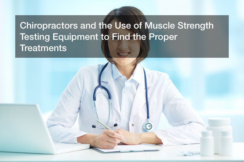 Chiropractors and the Use of Muscle Strength Testing Equipment to Find the Proper Treatments