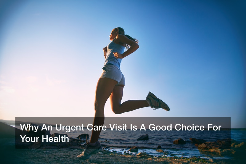 Why An Urgent Care Visit Is A Good Choice For Your Health