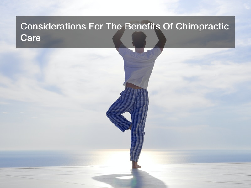 Considerations For The Benefits Of Chiropractic Care