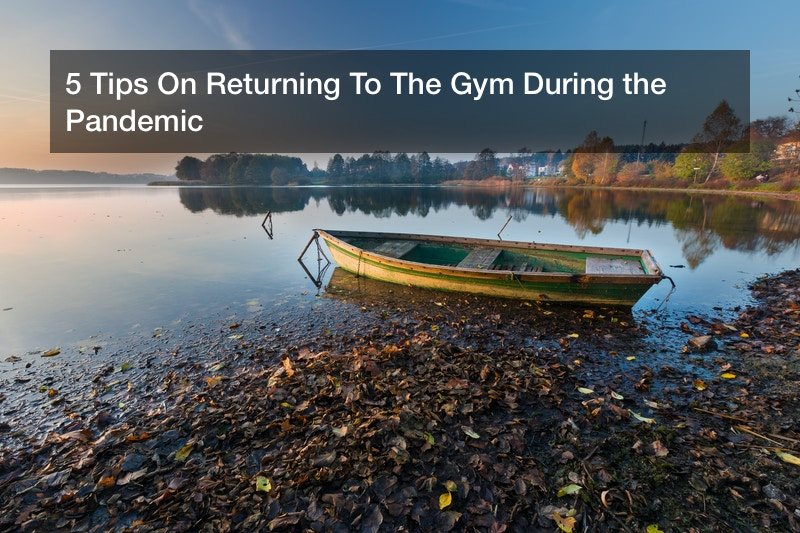5 Tips On Returning To The Gym During the Pandemic
