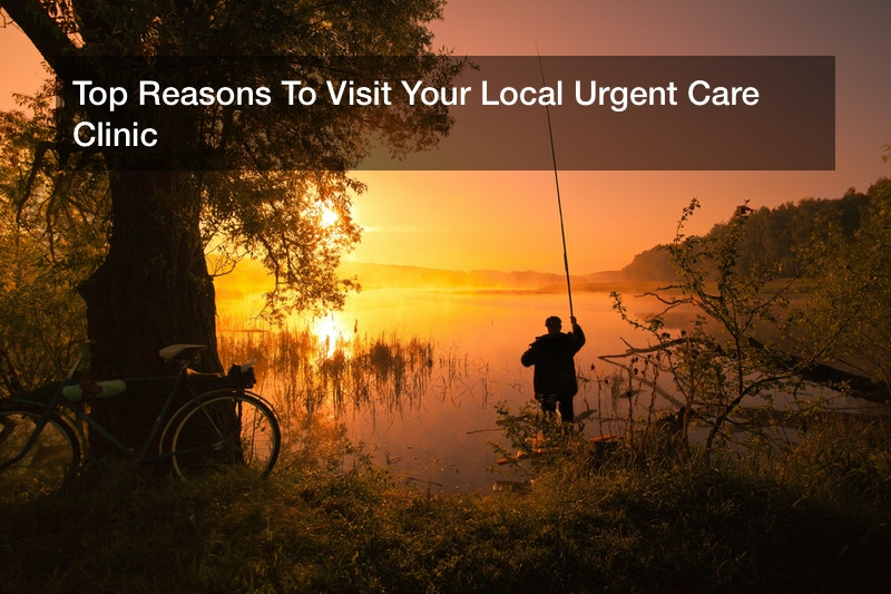 Top Reasons To Visit Your Local Urgent Care Clinic