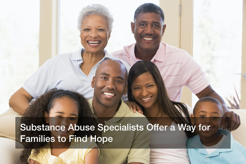 Substance Abuse Specialists Offer a Way for Families to Find Hope