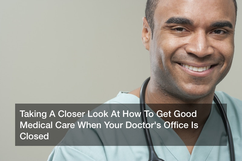 Taking A Closer Look At How To Get Good Medical Care When Your Doctor's Office Is Closed