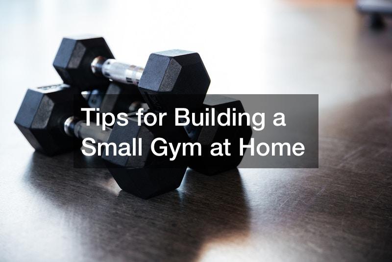 Tips for Building a Small Gym at Home