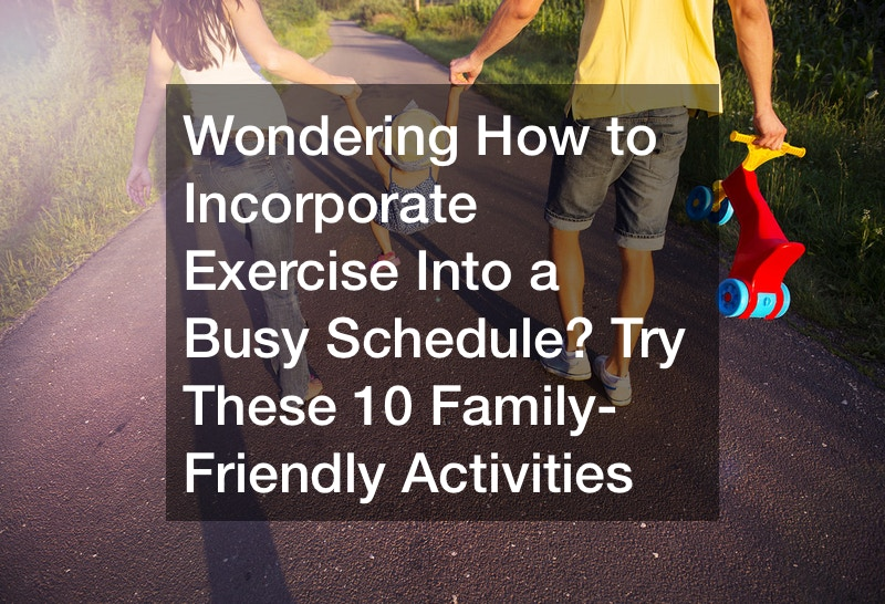 Wondering How to Incorporate Exercise Into a Busy Schedule? Try These 10 Family-Friendly Activities
